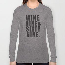 WINE, DINE & SIXTY NINE Long Sleeve T-shirt