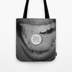 talk dirty to me Tote Bag