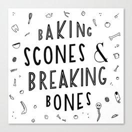 Baking Scones & Breaking Bones Canvas Print