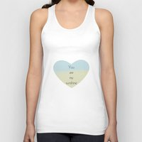 you are my sunshine Tank Tops featuring You Are My Sunshine by Zen and Chic
