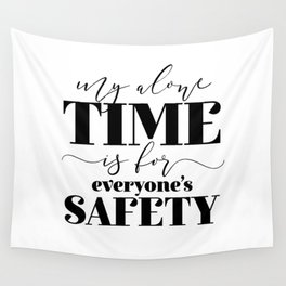 My Alone Time Is For Everyone's Safety Wall Tapestry