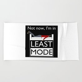 Not now, I'm in Least Mode Beach Towel