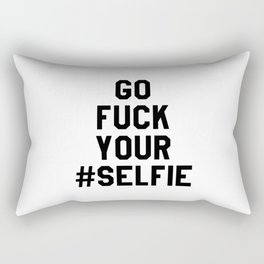 GO FUCK YOUR SELFIE Rectangular Pillow