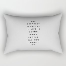 The Greatest Pleasure in Life is Doing What People Say You Cannot Do inspiring typography quote Rectangular Pillow