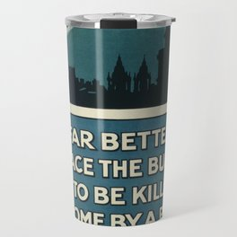 It is far better to face the bullets - WWI Poster Travel Mug