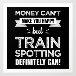 Train spotting makes you happy Gift Art Print