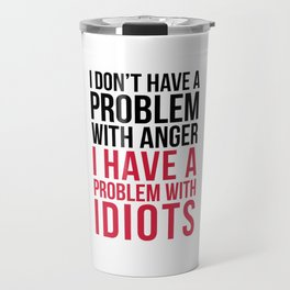 Problem With Idiots Funny Quote Travel Mug