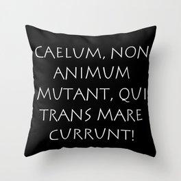 Caelum non animum mutant qui trans mare currunt Throw Pillow