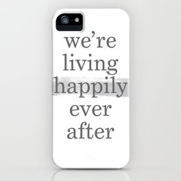Living Happily Ever After iPhone Case
