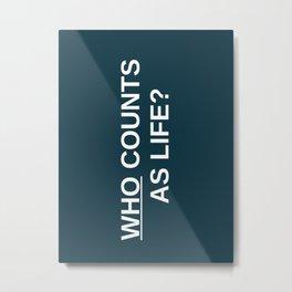 WHO COUNTS AS LIFE? Metal Print