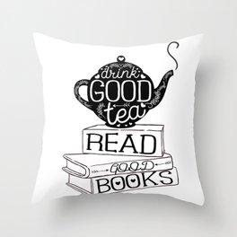 Drink Good Tea, Read Good Books Throw Pillow