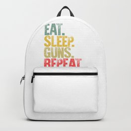 Eat Sleep Repeat Shirt Eat Sleep Gun Repeat Funny Gift Backpack