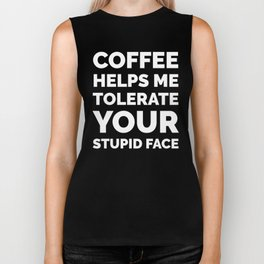 Coffee Helps Me Tolerate Your Stupid Face (Black & White) Biker Tank