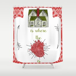 Home is where the heart is :-) Shower Curtain