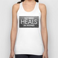 salt water Tank Tops featuring Salt Water Heals All Wounds by The Sea or You