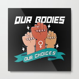 Our Bodies Our Choice Metal Print