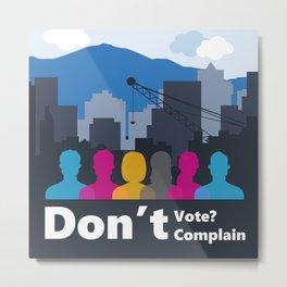 Dont't Vote, Don't Complain Metal Print