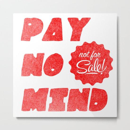 Pay no mind Metal Print