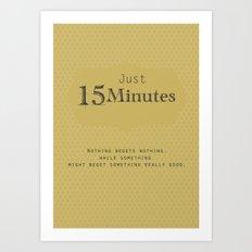 Just 15 Minutes Art Print