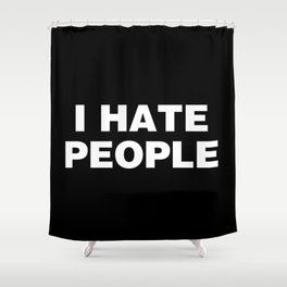 I Hate People Shower Curtain