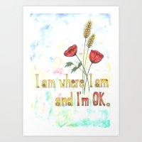 I am where I am and I'm OK. Art Print