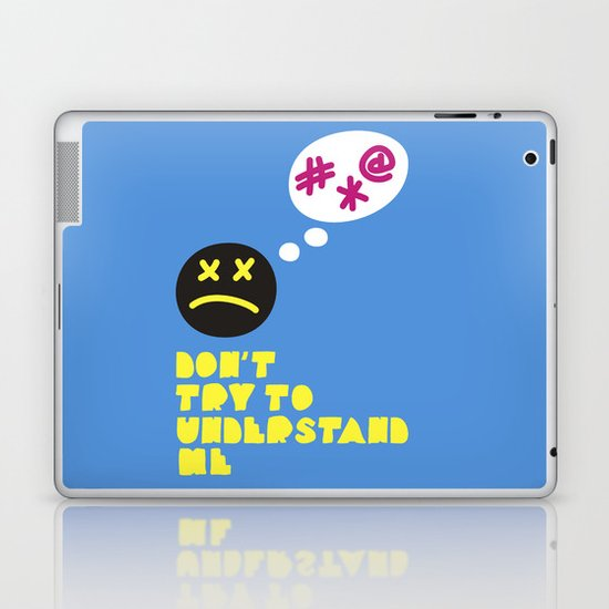 Don't try to understand me Laptop & iPad Skin