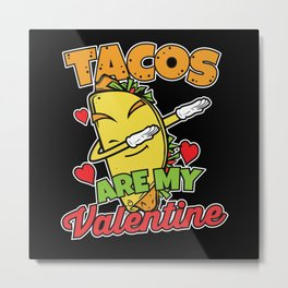Cute Funny Tacos are my Valentine Taco Metal Print