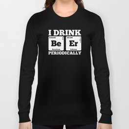 I Drink Be Er Beer Periodically Funny Chemistry Pub Design Long Sleeve T-shirt