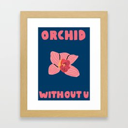 Orchid Without You Floral Print Framed Art Print