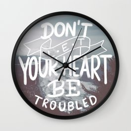Don't Let Your Heart Be Troubled Wall Clock