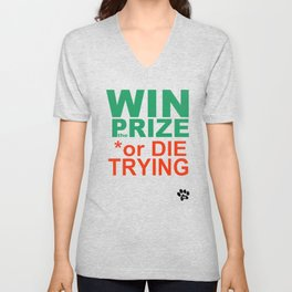 WIN the PRIZE or DIE TRYING Unisex V-Neck