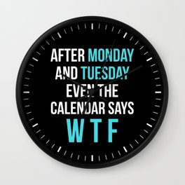 After Monday and Tuesday Even The Calendar Says WTF (Black) Wall Clock