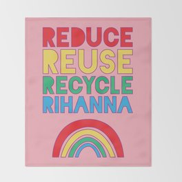 Reduce Reuse Recycle Rihanna Throw Blanket