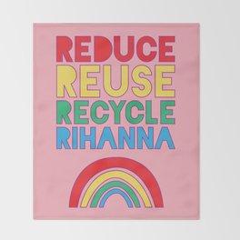 Reduce Reuse Recycle Rihanna Throw Blanket