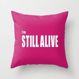 I'm Still Alive Throw Pillow