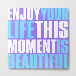 Enjoy Your Life Metal Print
