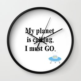 My Planet Is Calling. I Must Go. Wall Clock