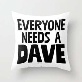 Everyone Needs A Dave Throw Pillow