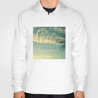 breathe Hoodies featuring Breathe by Sandra Arduini