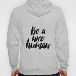 PRINTABLE Art Be A Nice Human Typography Art Print Black and White Funny Art Print Funny Hoody