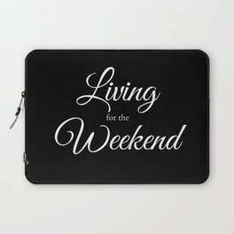 Living for the Weekend - Black Laptop Sleeve