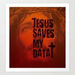 Jesus saves my data Art Print