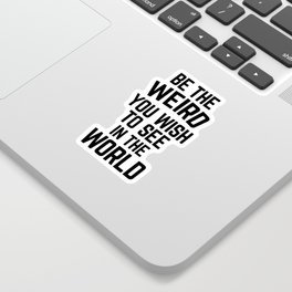 Be The Weird Funny Quote Sticker