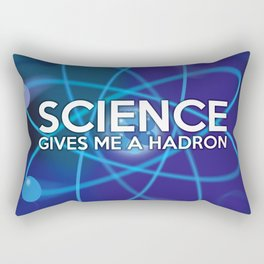Science gives me a hadron Rectangular Pillow