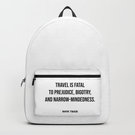 Travel quotes - Travel is fatal to prejudice, bigotry, and narrow-mindedness - Mark Twain Backpack
