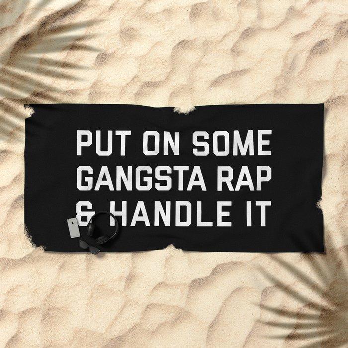 Gangsta Rap Funny Quote Beach Towel