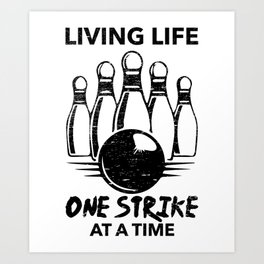 f63efc02 Fun Bowling Gift Living Life One Strike At A Time Art Print