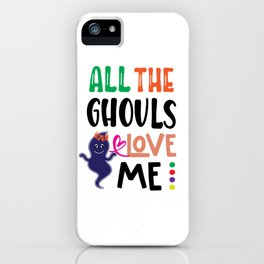 All The Ghouls Love Me iPhone Case