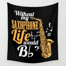 Without My Saxophone Life Would B (flat) Wall Tapestry