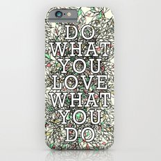 Do What You Love Slim Case iPhone 6s